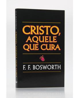Cristo, Aquele que Cura | F. F. Bosworth