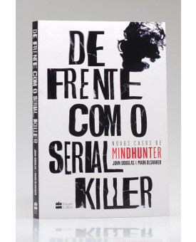 De Frente com o Serial Killer | Mark Olshaker