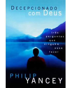Decepcionado com Deus   Philip Yancey