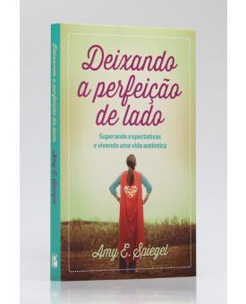 Deixando a Perfeição de Lado | Amy E. Spiegel