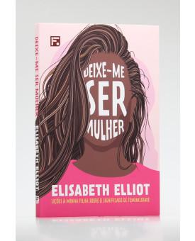 Deixe-me Ser Mulher | Elisabeth Ellio