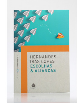 Escolhas e Alianças | Hernandes Dias Lopes