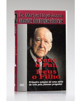 Grandes Doutrinas Bíblicas | Deus o Pai, Deus o Filho | Dr. Martyn Lloyd-Jones