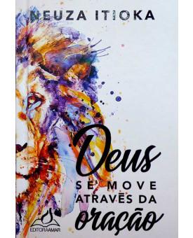 Deus Se Move Através da Oração | Neuza Itioka