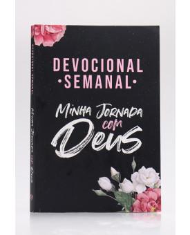 Devocional Semanal Minha Jornada com Deus | Flores Cruz