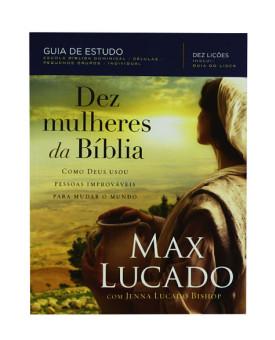 Dez Mulheres da Bíblia | Guia de Estudo | Max Lucado