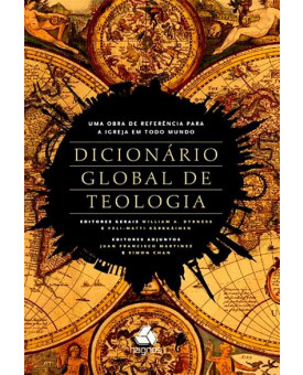 Dicionário Global de Teologia | Uma obra de referência para a Igreja em todo mundo