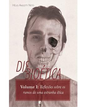 Disbioética: Volume I | Hélio Angotti Neto