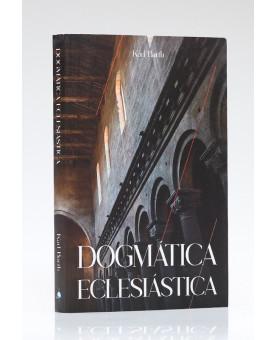 Dogmática Eclesiástica | Karl Barth
