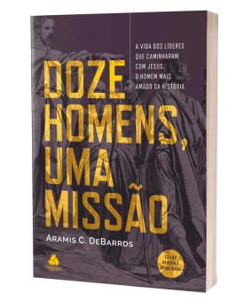 Doze Homens, uma Missão | Aramis C. DeBarros