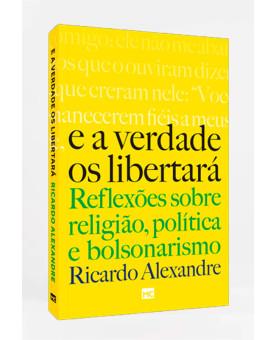 E A Verdade os Libertará   Ricardo Alexandre
