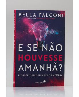 E Se Não Houvesse Amanhã? | Bella Falconi