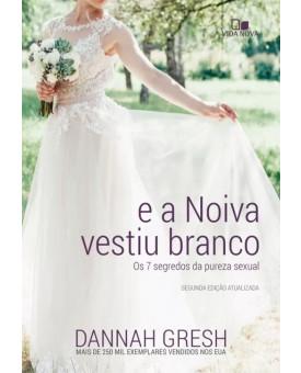 E a Noiva Vestiu Branco | Os 7 Segredos da Pureza Sexual | Dannah Gresh