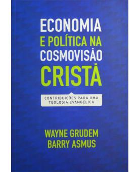 Livro Economia e Política Na Cosmovisão Cristã | Wayne Grudem e Barry Asmus