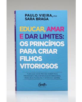 Educar, Amar e Dar Limites: Os Princípios para Criar Filhos Vitoriosos | Paulo Vieira e Sara Braga