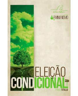 Eleição Condicional | Coleção Arminianismo | Thiago Titillo