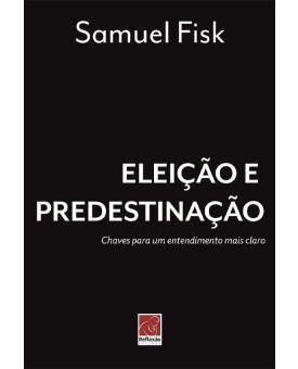Eleição e Predestinação | Samuel Fisk