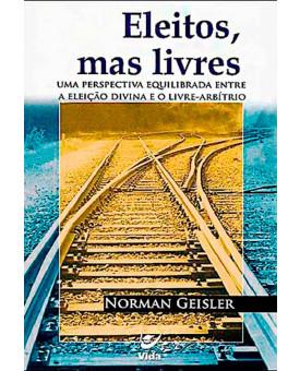 Livro Eleitos, Mas Livres   Norman Geisler