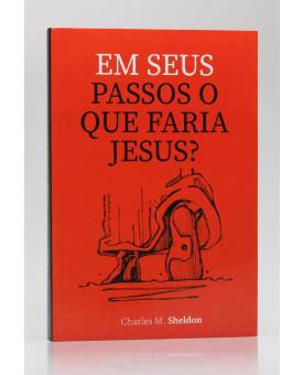 Em Seus Passos O Que Faria Jesus? | Charles M. Sheldon