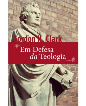 Em Defesa da Teologia | Gordon H. Clark