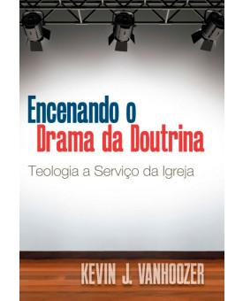Encenando O Drama Da Doutrina | Kevin J. Vanhoozer