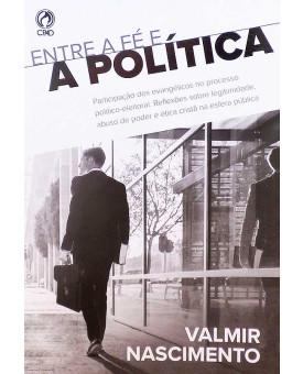 Entre Fé e a Política | Valmir Nascimento