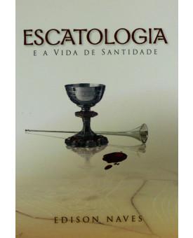 Escatologia e a Vida de Santidade | Edison Naves