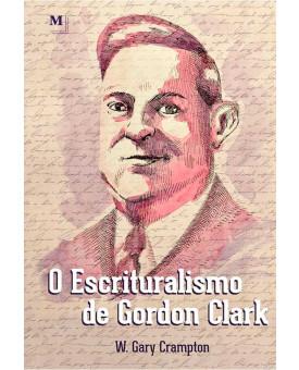O Escrituralismo de Gordon Clark | W. Gary Crampton