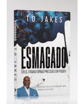Esmagado | T. D. Jakes