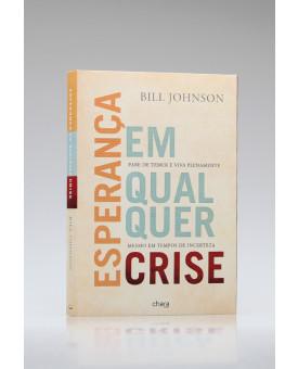 Esperança Em Qualquer Crise | Bill Johnson