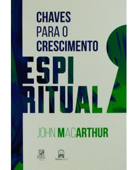 Chaves Para o Crescimento Espiritual | John MacArthur