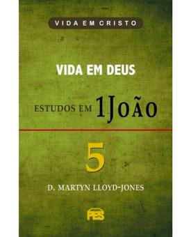 Primeira João Volume 5 Vida em Deus | D. Martyn Lloyd-Jones