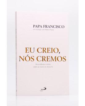 Eu Creio, Nós Cremos | Papa Francisco