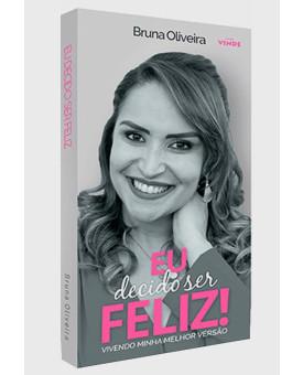 Eu Decido Ser Feliz! | Bruna Oliveira