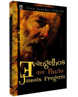 Evangelhos Que Paulo Jamais Pregaria | Ciro Sanches Zibordi