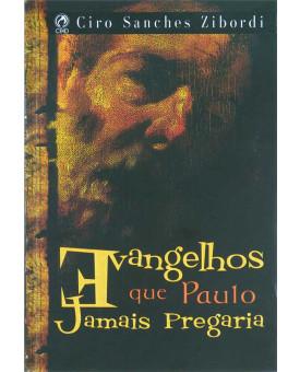 Livro Evangelhos Que Paulo Jamais Pregaria | Ciro Sanches Zibordi