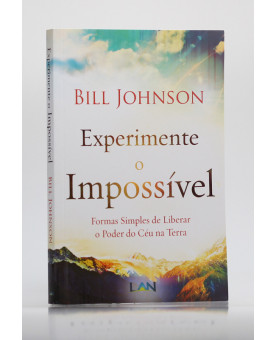 Experimente o Impossível | Bill Johnson