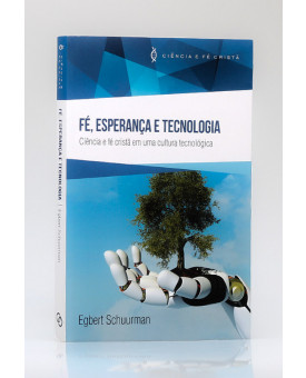 Fé, Esperança e Tecnologia | Egbert Schuurman