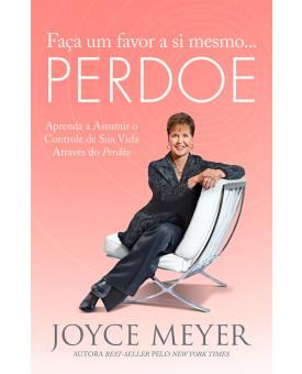 Faça Um Favor A Si Mesmo...Perdoe | Joyce Meyer