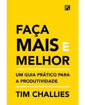 Faça Mais e Melhor | Tim Challies