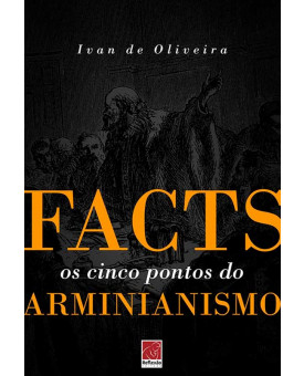 Facts | Os Cinco Pontos do Arminianismo | Ivan De Oliveira