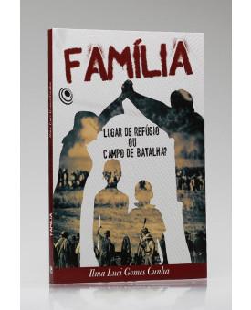 Família: Lugar de Refúgio ou Campo de Batalha? | Ilma Luci Gomes Cunha