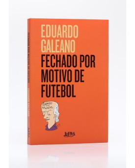 Fechado por Motivo de Futebol | Eduardo Galeano
