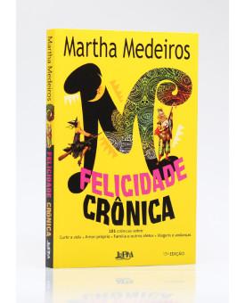 Felicidade Crônica | Martha Medeiros