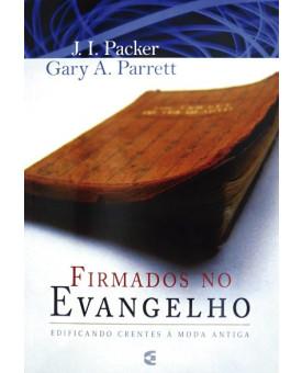 Firmados no Evangelho | J. I. Packer | Gary A. Parret