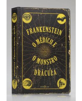 Frankenstein, O Médico e o Monstro e Drácula | Mary Shelley