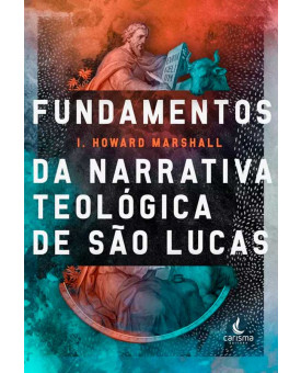 Fundamentos da Narrativa Teológica de São Lucas | I. Howard Marshall