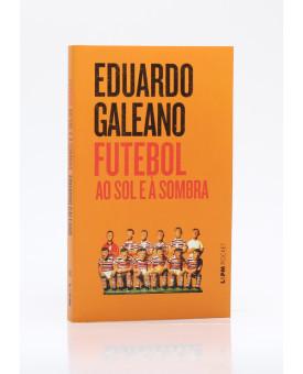 Futebol Ao Sol e à Sombra | Edição de Bolso | Eduardo Galeano
