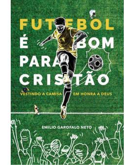 Futebol é Bom Para Cristão | Emilio Garofalo Neto