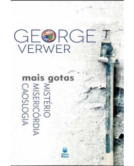 Mais Gotas | Mistério Misericórdia Caoslogia | George Verwer